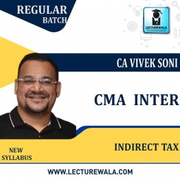 CMA Inter Indirect Tax New Syllabus Regular Course : Video Lecture + Study Material By CA Vivek Soni (For Dec 2021)