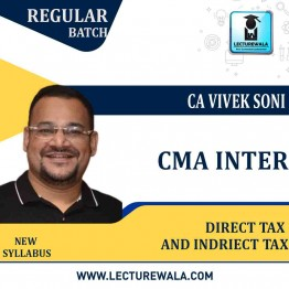 CMA Inter Direct Tax & Indriect Tax New Syllabus Regular Course : Video Lecture + Study Material by CA Vivek Soni