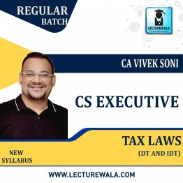 CS Executive Tax Laws (DT and IDT) Regular Course : Video Lecture + Study Material By CA Vivek Soni (For June / Dec. 2021)