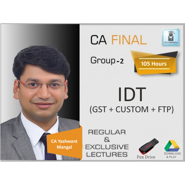 CA Final IDT Regular Course New and Old Syllabus : Video Lecture + Study Material By CA Yashwant Mangal (For Nov. 2019 & Onwards)