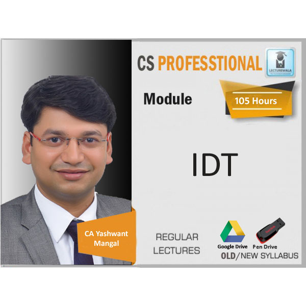 CS Professional IDT New Syllabus Regular Course : Video Lecture + Study Material By CA Yashwant Mangal (For Dec. 2019 & Onwards)