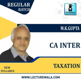 CA Inter Taxation Regular Course : Video Lecture + Study Material By   M.K.GUPTA  (For MAY & NOV 2021)