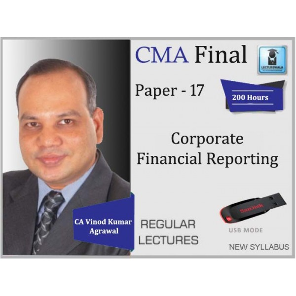 CMA Final Corporate Financial Reporting Paper 17 Regular Course : Video Lecture + Study Material By CA Vinod Kumar Agarwal (For June 2020 & Onwards)